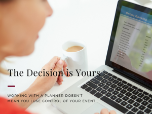 The Decision is Yours – Working with a planner doesn't mean you lose control of  your event