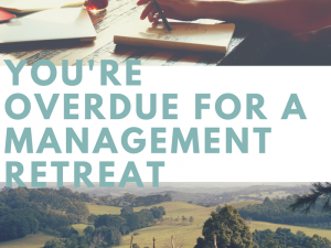 You're overdue for a management retreat