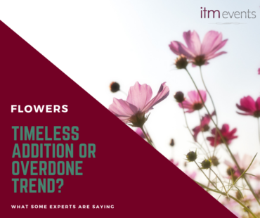 Blog Post - Are flowers a timeless event addition or an overdone trend