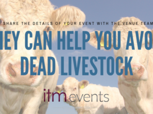 Share the Details of Your Event with Your Venue Team, They Can Help Avoid Dead Livestock