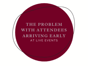 The Problem with Attendees Arriving Early at Live Events