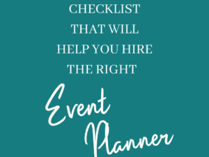 The Perfect Checklist That Will Help You Hire the Right Event Planner