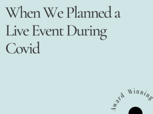 Lessons Learned When We Planned a Live Event During Covid