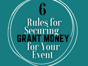 6 Rules for Securing Grant Money for Your Event
