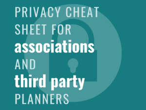 Privacy Cheat Sheet for Associations and Third Party Planners
